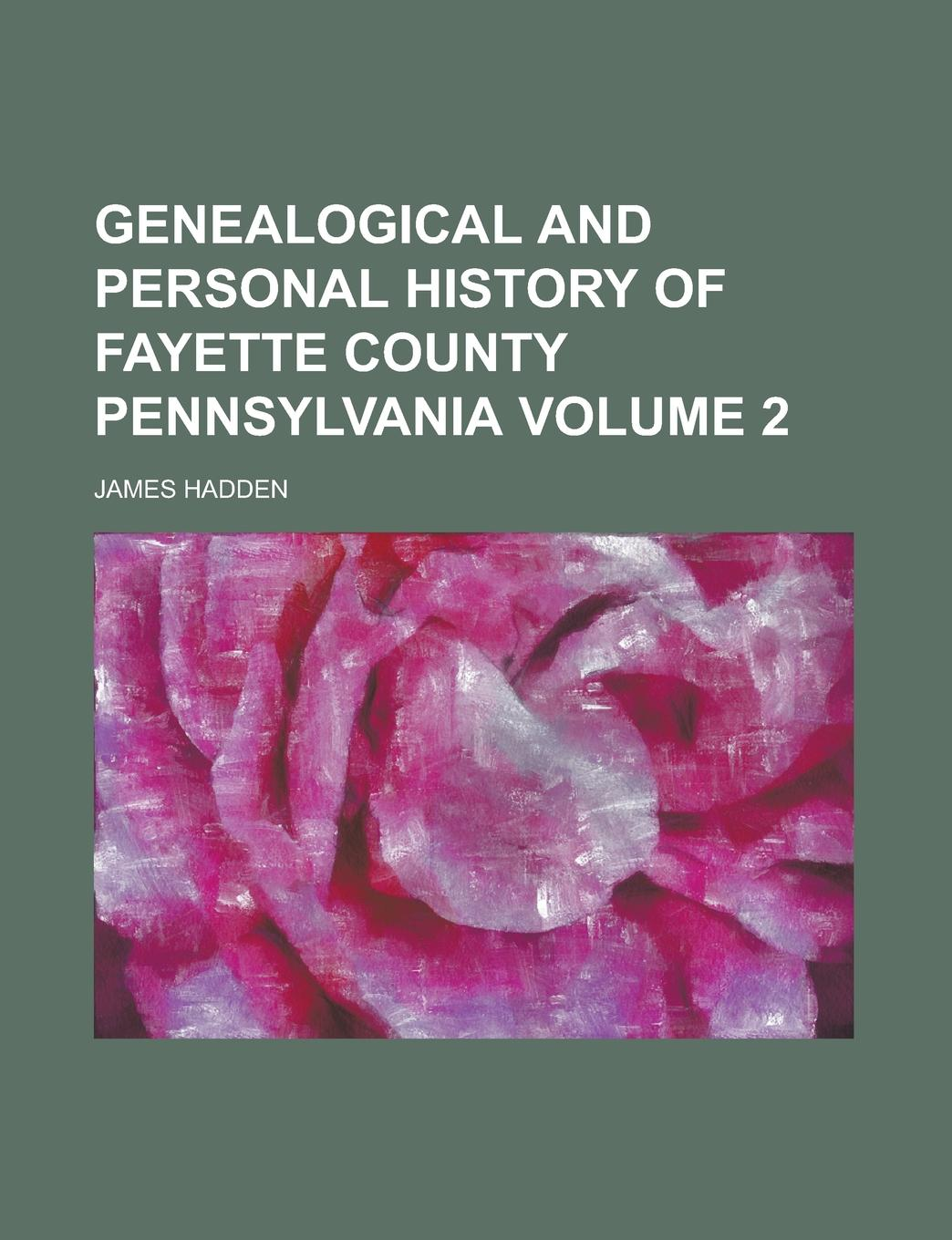 James Hadden Genealogical and personal history of Fayette county Pennsylvania Volume 2