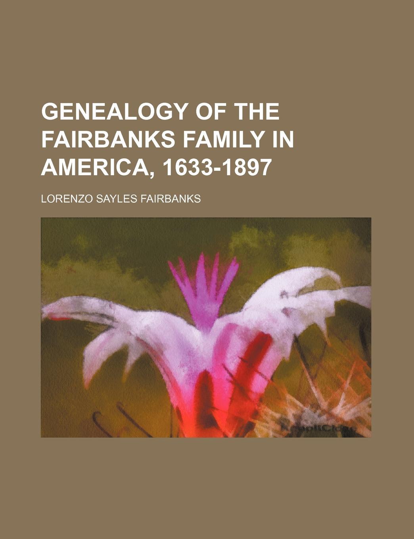 Lorenzo Sayles Fairbanks Genealogy of the Fairbanks Family in America, 1633-1897 h m chapin life of deacon samuel chapin of springfield