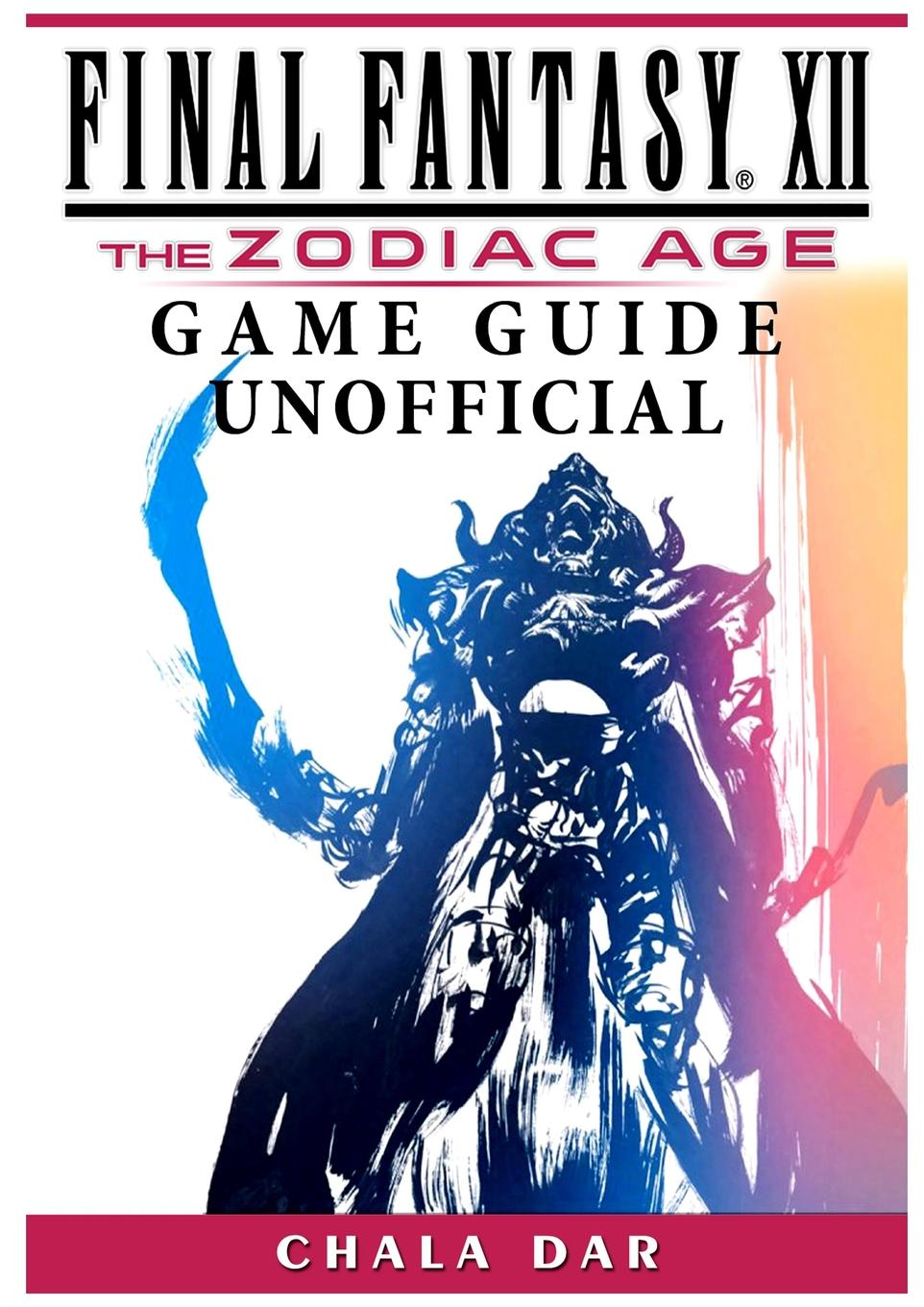 Chala Dar Final Fantasy XII The Zodiac Age Game Guide Unofficial final fantasy xii the zodiac age ограниченное издание steelbook ps4