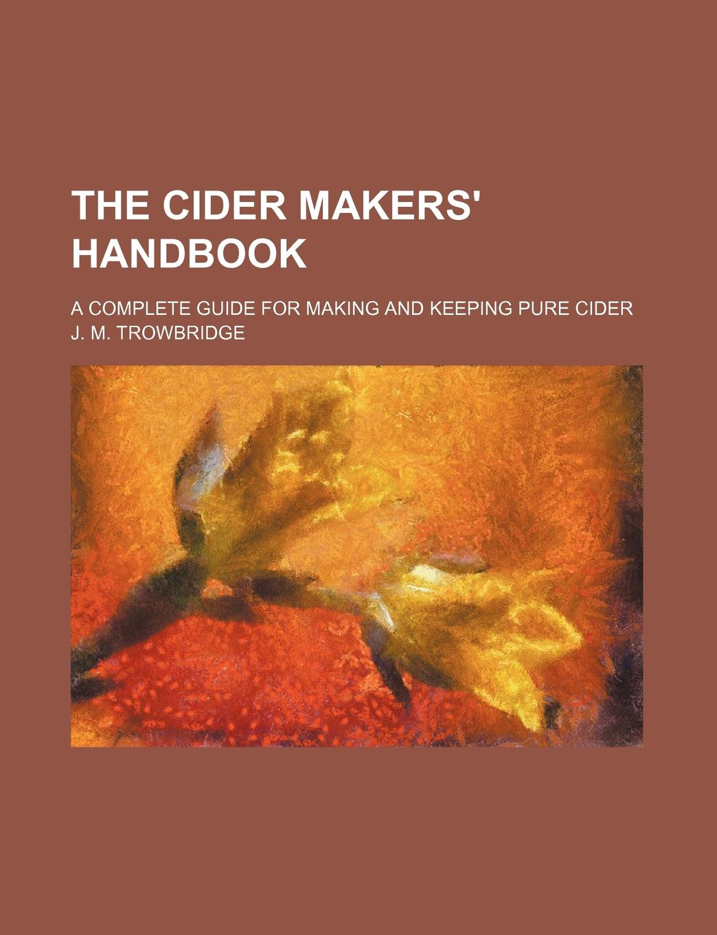 J. M. Trowbridge The Cider Makers. Handbook; A Complete Guide for Making and Keeping Pure Cider glare free screen protector with cleaning cloth for iphone 3g