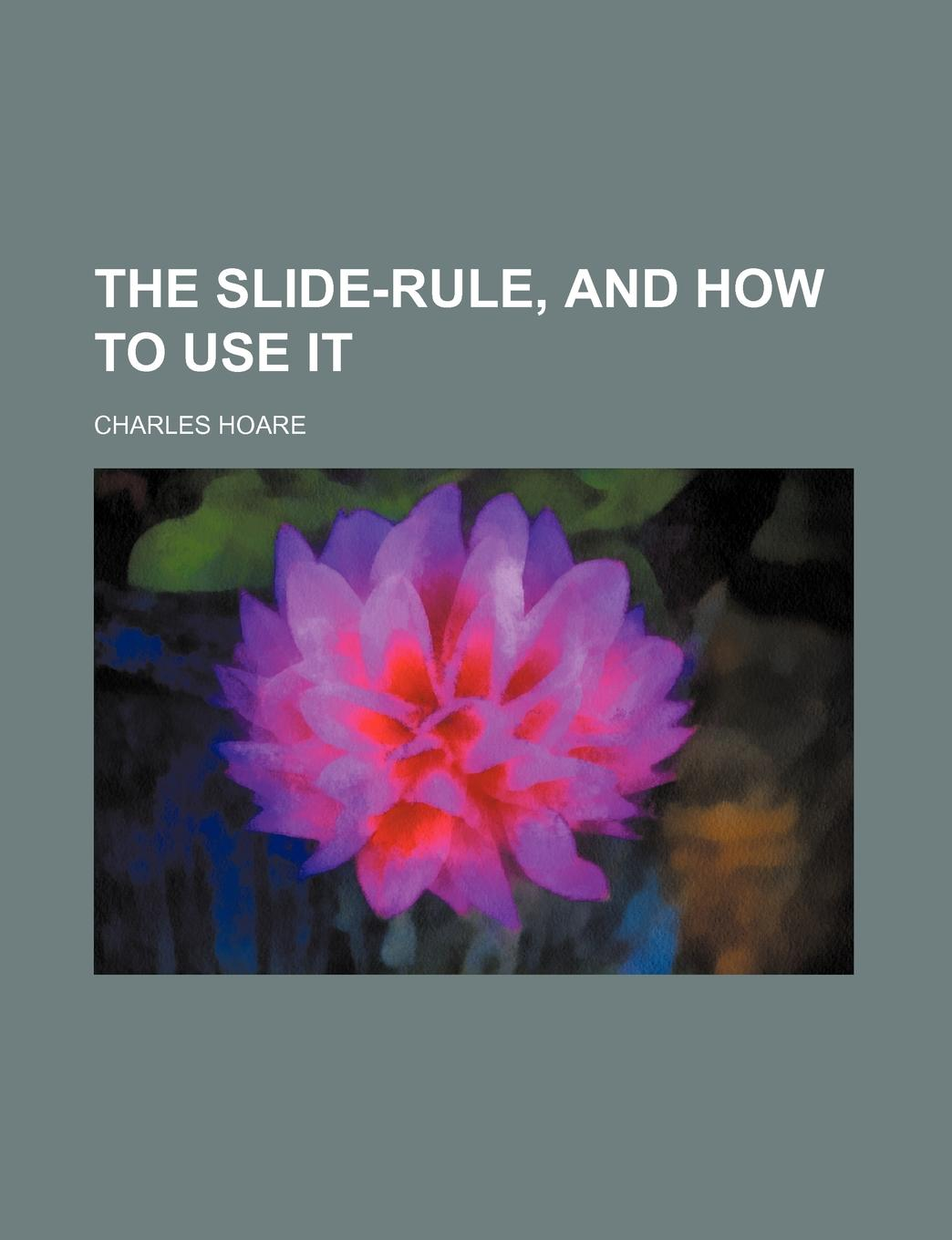 Charles Hoare The Slide-Rule, and How to Use It музыка run awolnation