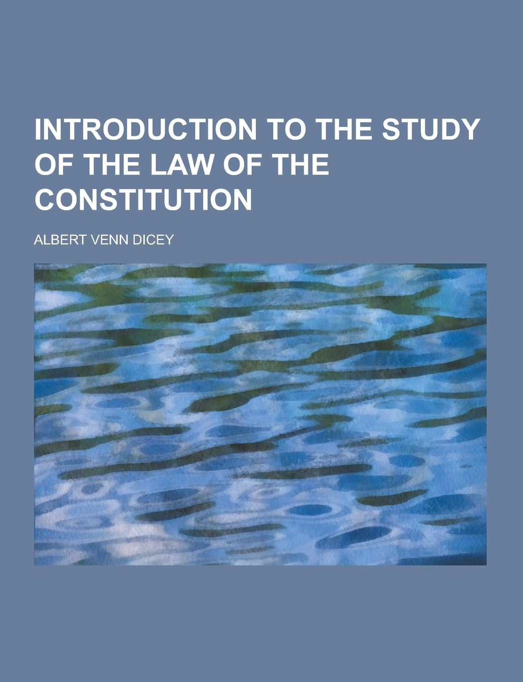 Albert Venn Dicey Introduction to the Study of the Law of the Constitution nicholas sunday constitutional law constitutionalism and democracy
