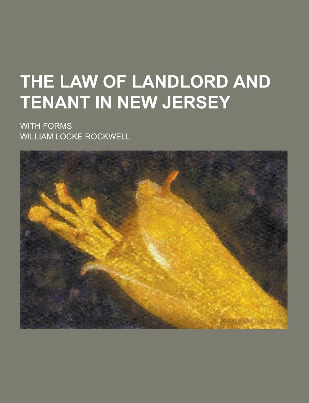 William Locke Rockwell The Law of Landlord and Tenant in New Jersey; With Forms l v n накидка