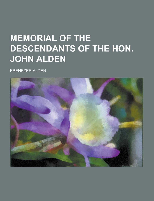 Ebenezer Alden Memorial of the Descendants of the Hon. John Alden