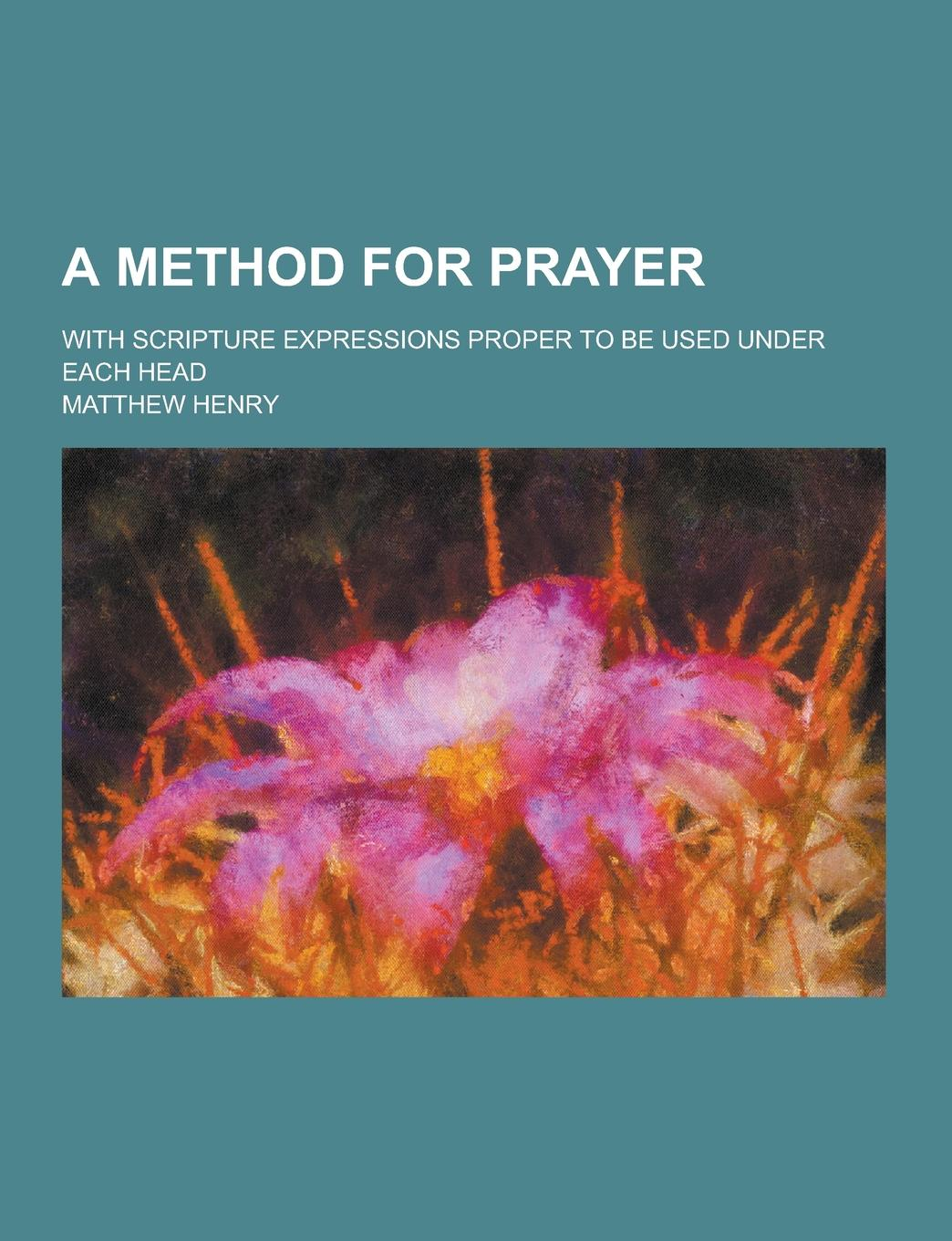 Matthew Henry A Method for Prayer; With Scripture Expressions Proper to Be Used Under Each Head jd mcpherson jd mcpherson let the good times roll