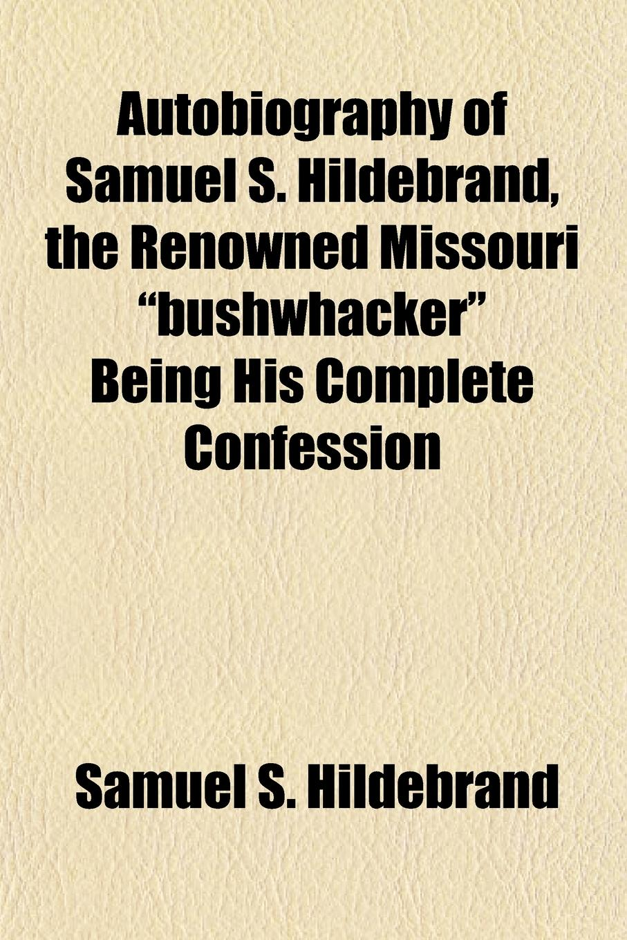 Samuel S. Hildebrand Autobiography of Samuel S. Hildebrand, the Renowned Missouri bushwhacker Being His Complete Confession free shipping kayipht cm400ha1 24h can directly buy or contact the seller