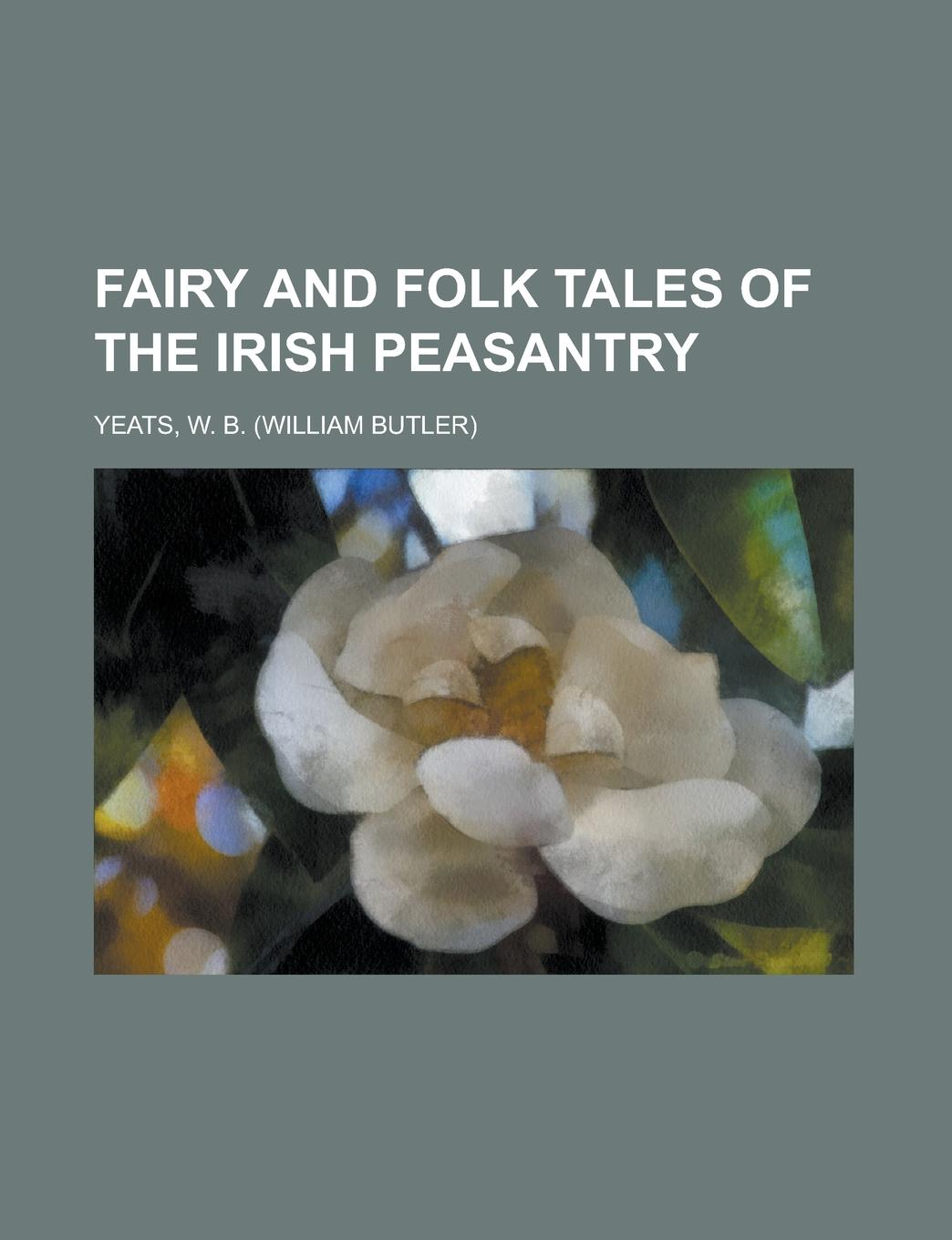 William Butler Yeats Fairy and Folk Tales of the Irish Peasantry