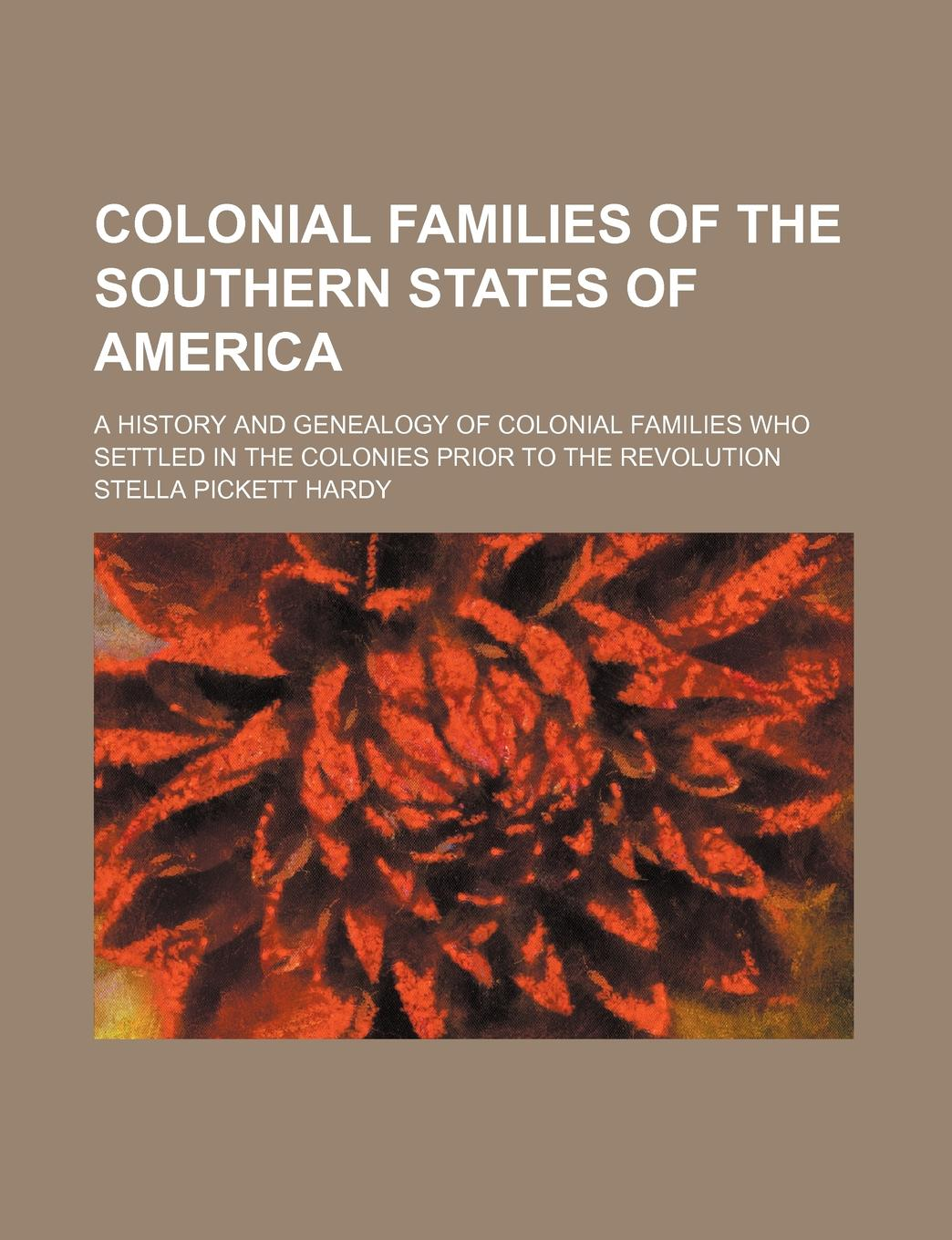 Stella Pickett Hardy Colonial Families of the Southern States of America; A History and Genealogy of Colonial Families Who Settled in the Colonies Prior to the Revolution кпб b 3 page 9 page 2 page 4