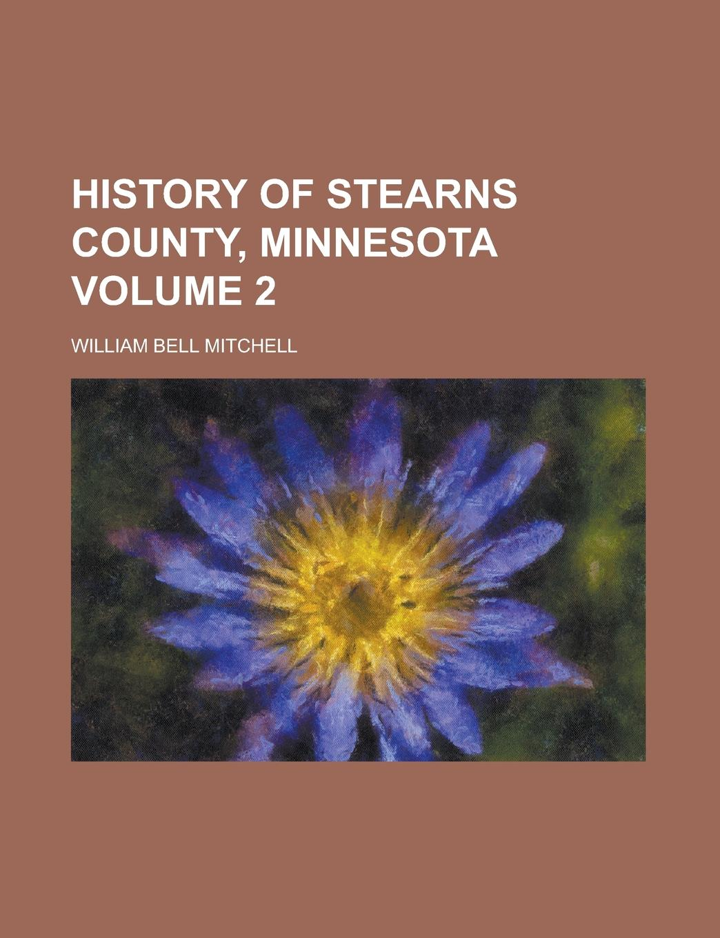 William Bell Mitchell History of Stearns County, Minnesota Volume 2