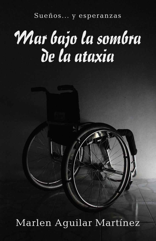 Marlen Aguilar Martínez Mar bajo la sombra de la ataxia. Suenos... y esperanzas