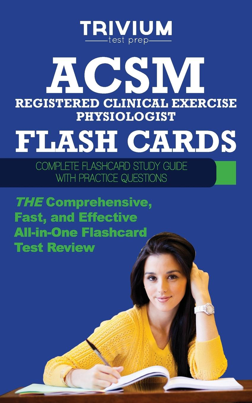 Trivium Test Prep ACSM Registered Clinical Exercise Physiologist Flash Cards. Complete Flash Card Study Guide with Practice Test Questions недорго, оригинальная цена
