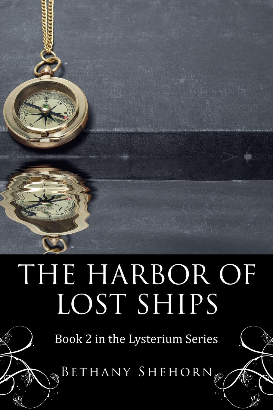 Bethany Shehorn The Harbor of Lost Ships. Book 2 in the Lysterium Series leaving rock harbor