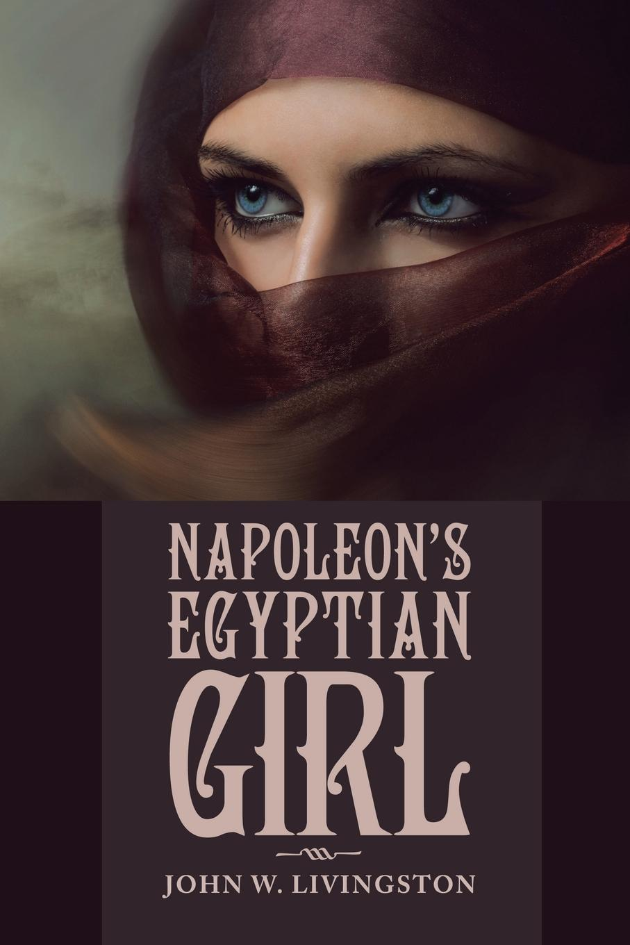 John W. Livingston Napoleon.s Egyptian Girl browne abdullah bonaparte in egypt and the egyptians of to day