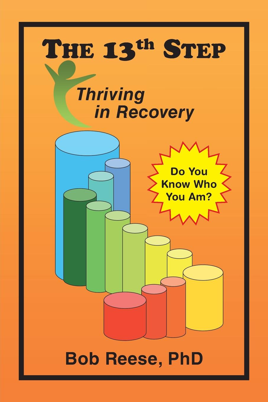 PhD Bob Reese The 13th Step. Thriving in Recovery paul davis addiction psychology and treatment
