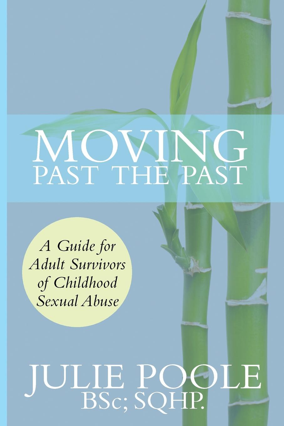 Фото - Julie Poole Moving Past the Past. A Guide for Adult Survivors of Childhood Sexual Abuse patterns of child sexual abuse