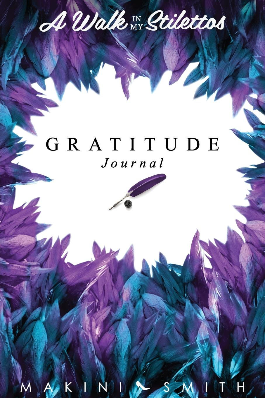 Makini Smith A Walk In My Stilettos. The Gratitude Journal