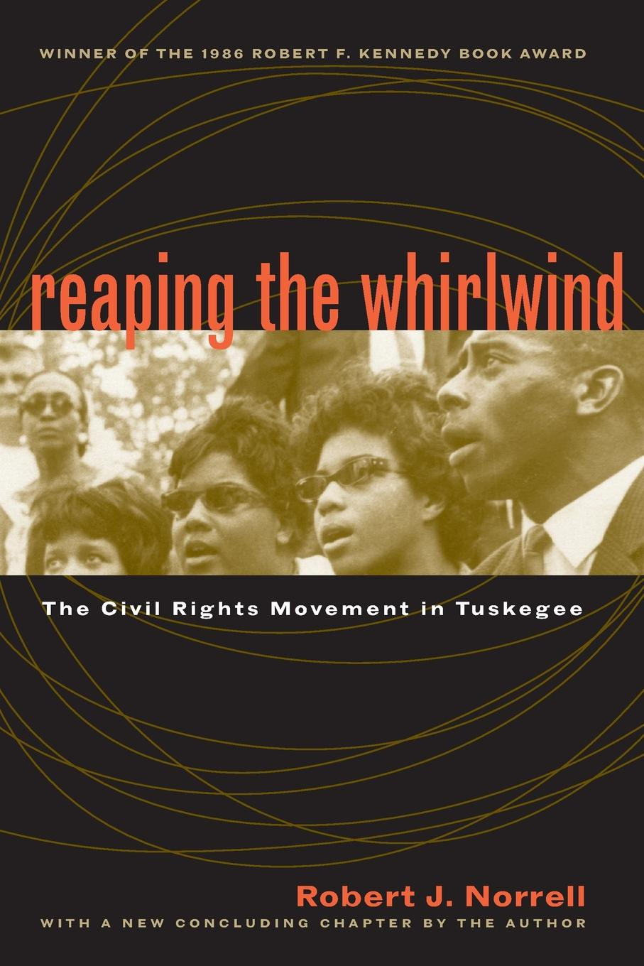 Robert J. Norrell Reaping the Whirlwind. The Civil Rights Movement in Tuskegee defying dixie – the radical roots of civil rights 1919 – 1950