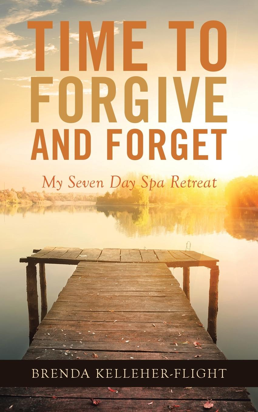 Brenda Kelleher-Flight Time to Forgive and Forget. My Seven Day Spa Retreat change your mind change your life