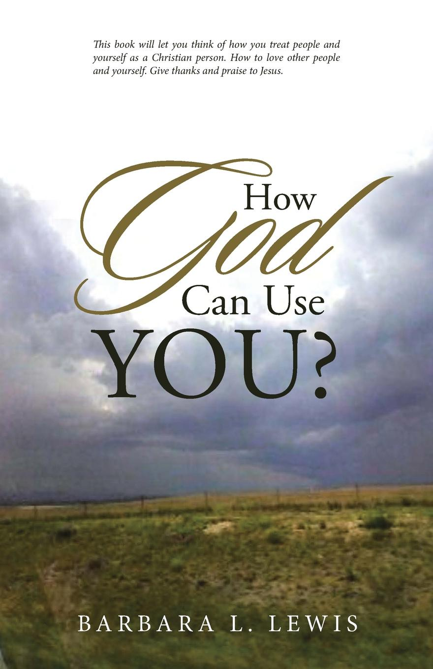 Barbara L. Lewis How God Can Use You. yeliseyeva a g yershova i a english words and how to use them