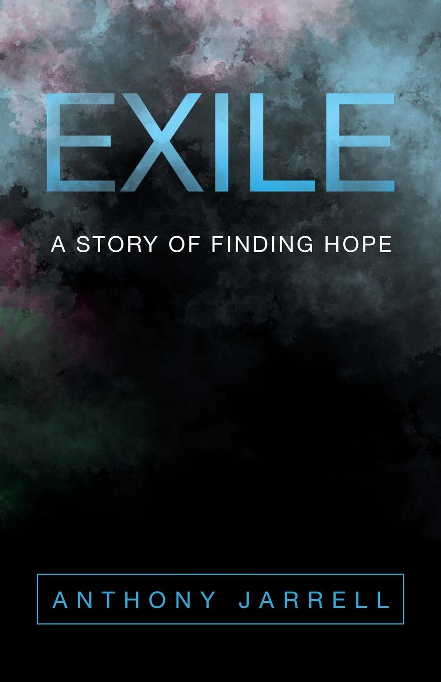 Anthony Jarrell Exile. A Story of Finding Hope цена