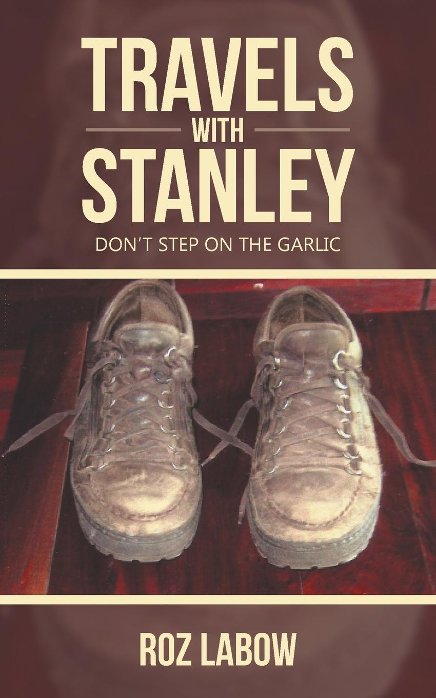 Roz Labow Travels with Stanley. Don.t Step on the Garlic