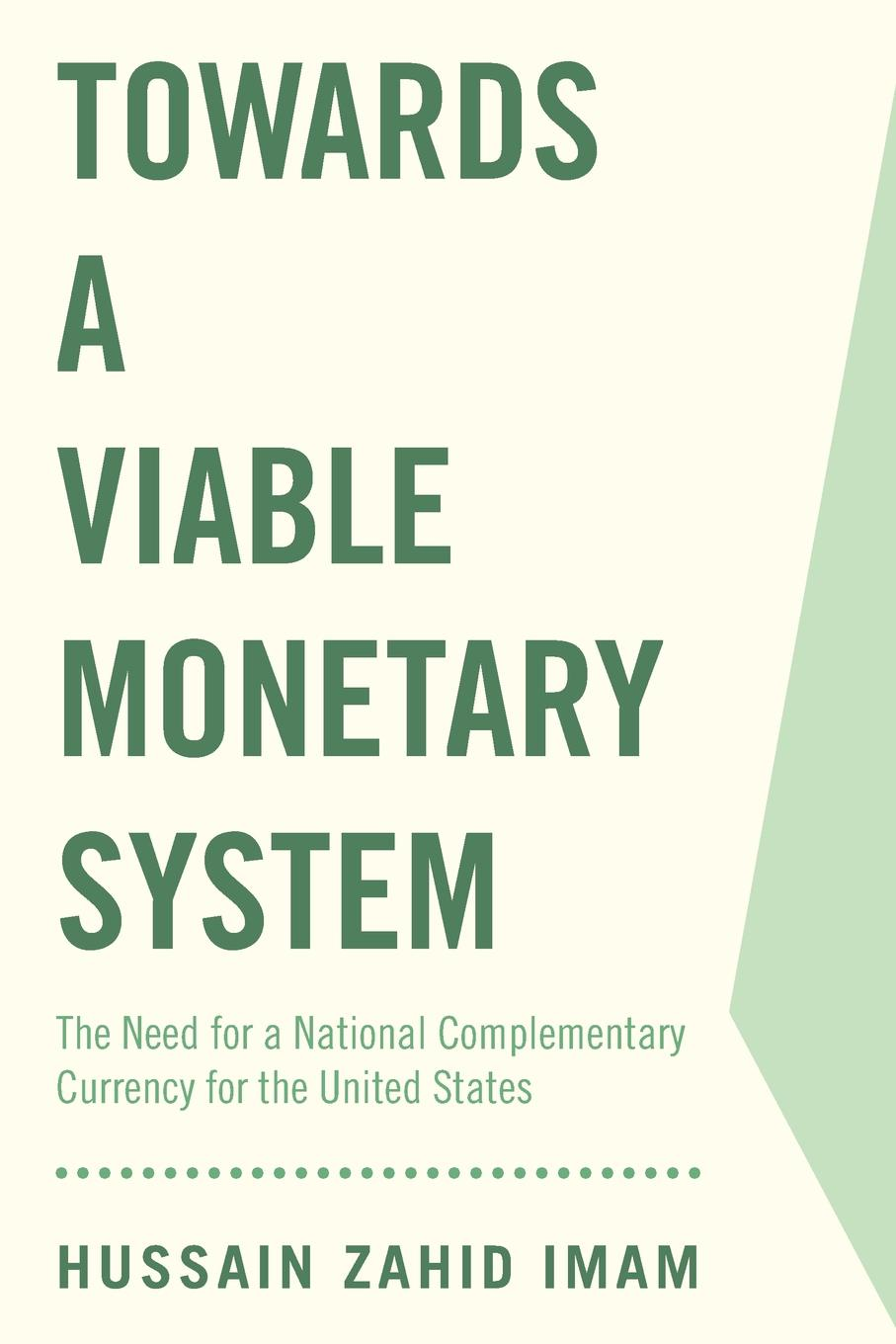 Hussain Zahid Imam Towards a Viable Monetary System. The Need for a National Complementary Currency for the United States