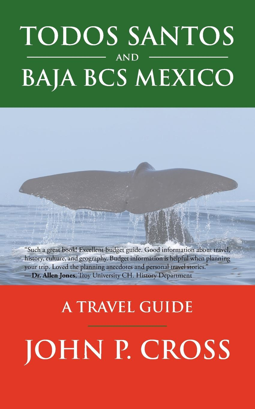 John P. Cross Todos Santos and Baja BCS Mexico. A Travel Guide