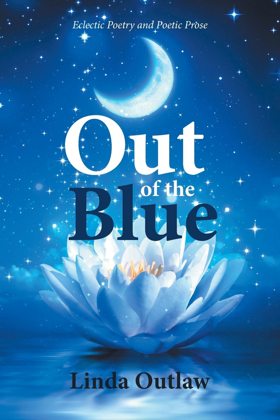 Linda Outlaw Out of the Blue. Eclectic Poetry and Poetic Prose poetic ponderings and piths