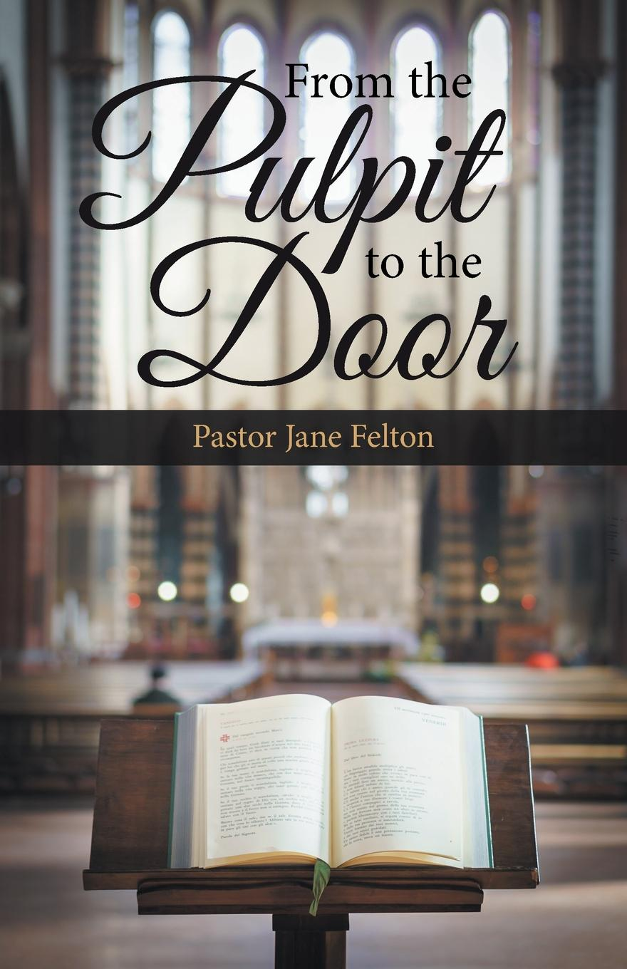 Pastor Jane Felton From the Pulpit to the Door gary farmer the aaron and hur ministry what sheep can do for their shepherd