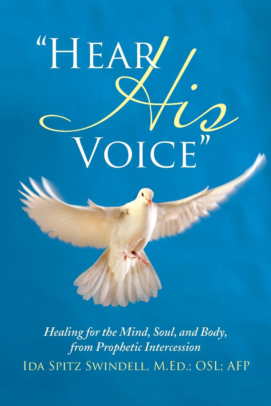 M.Ed.; OSL; AFP Ida Spitz Swindell Hear His Voice. Healing for the Mind, Soul, and Body, from Prophetic Intercession voice of women from anatolia