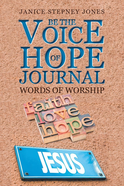 Janice Stepney Jones Be The Voice of Hope Journal. Words Of Worship nina rae springfields the power of hope