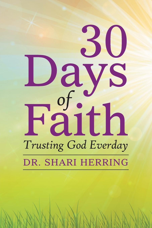 Dr. Shari Herring 30 Days of Faith. Trusting God Everday delinda n baker in search of truth 31 day devotional