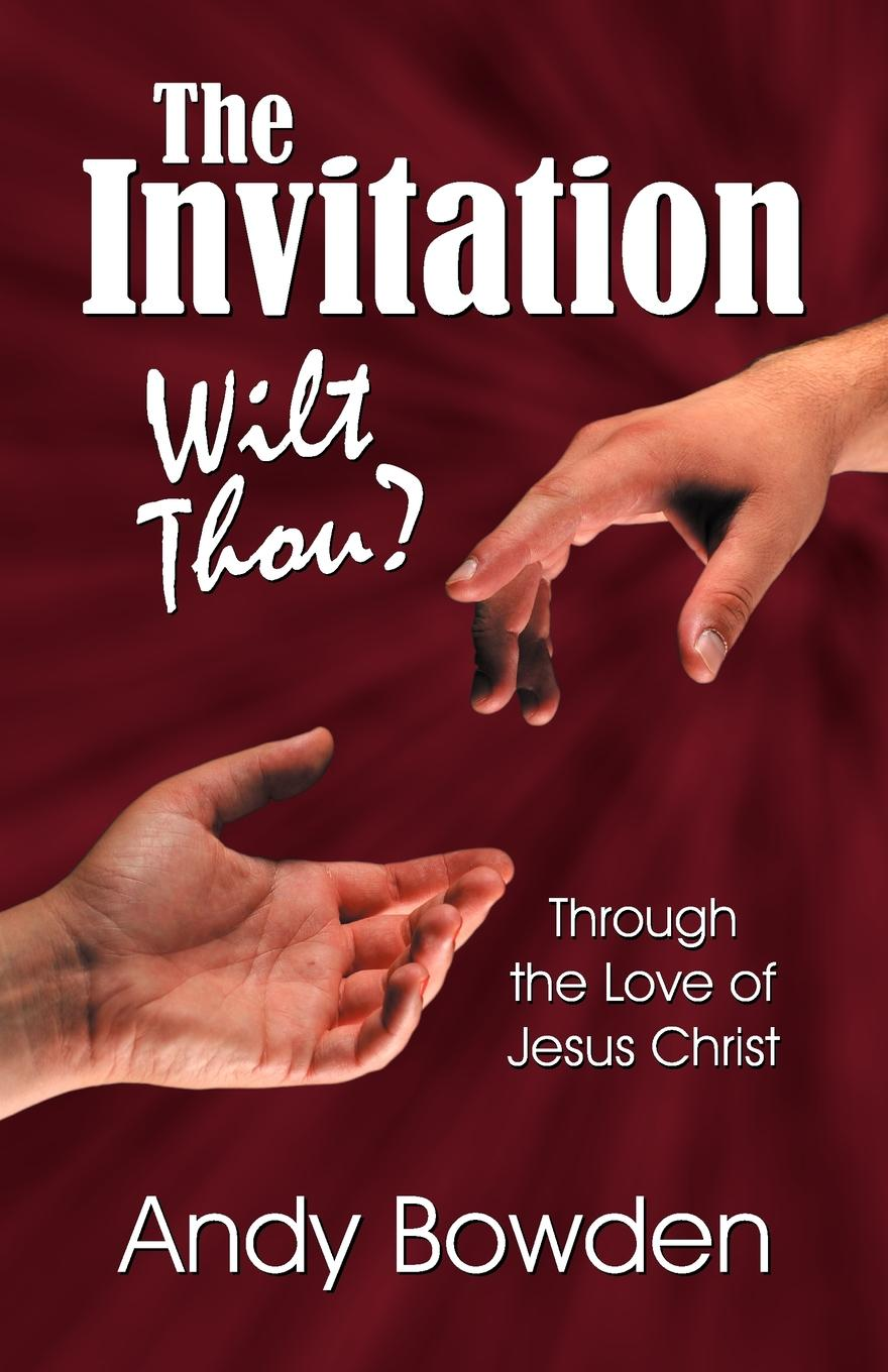 Andy Bowden The Invitation. Wilt Thou. andy bowden the invitation wilt thou