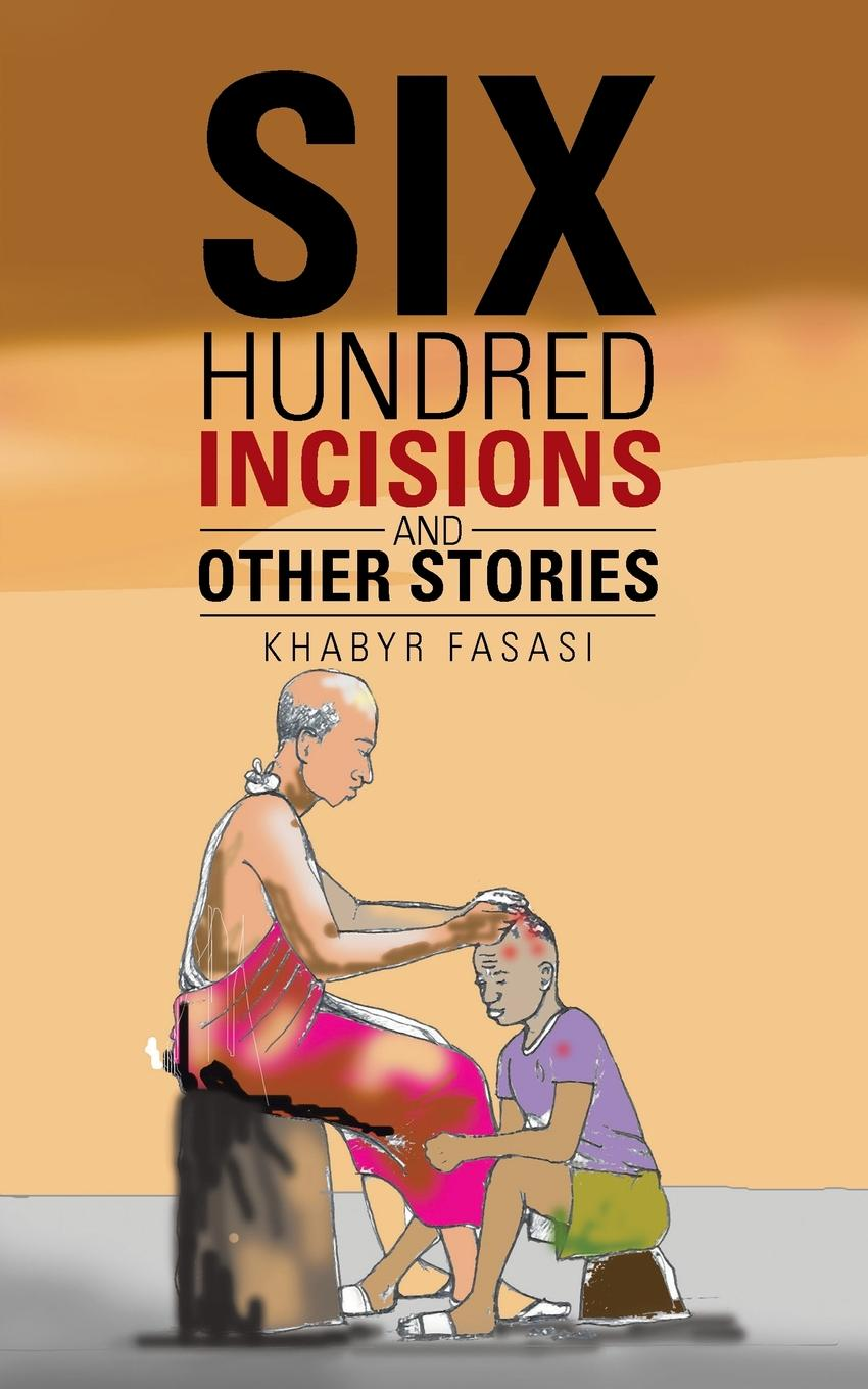 Khabyr Fasasi Six Hundred Incisions and Other Stories максим горький twenty six and one and other stories
