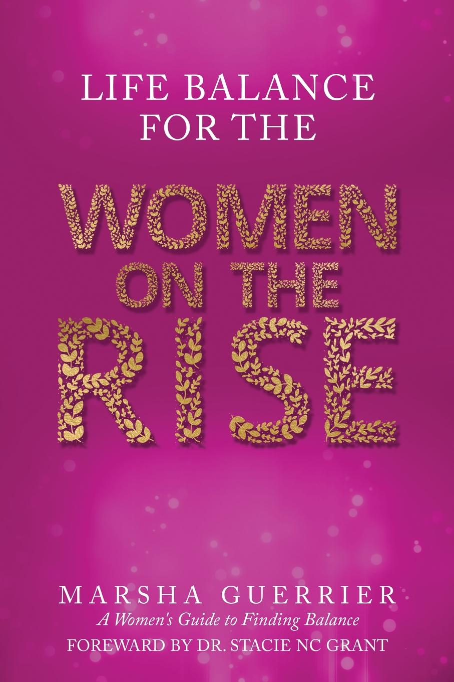 Marsha Guerrier Life Balance for the Women on the Rise. A Women.s Guide to Finding Balance bill hybels getting a grip finding balance in your daily life