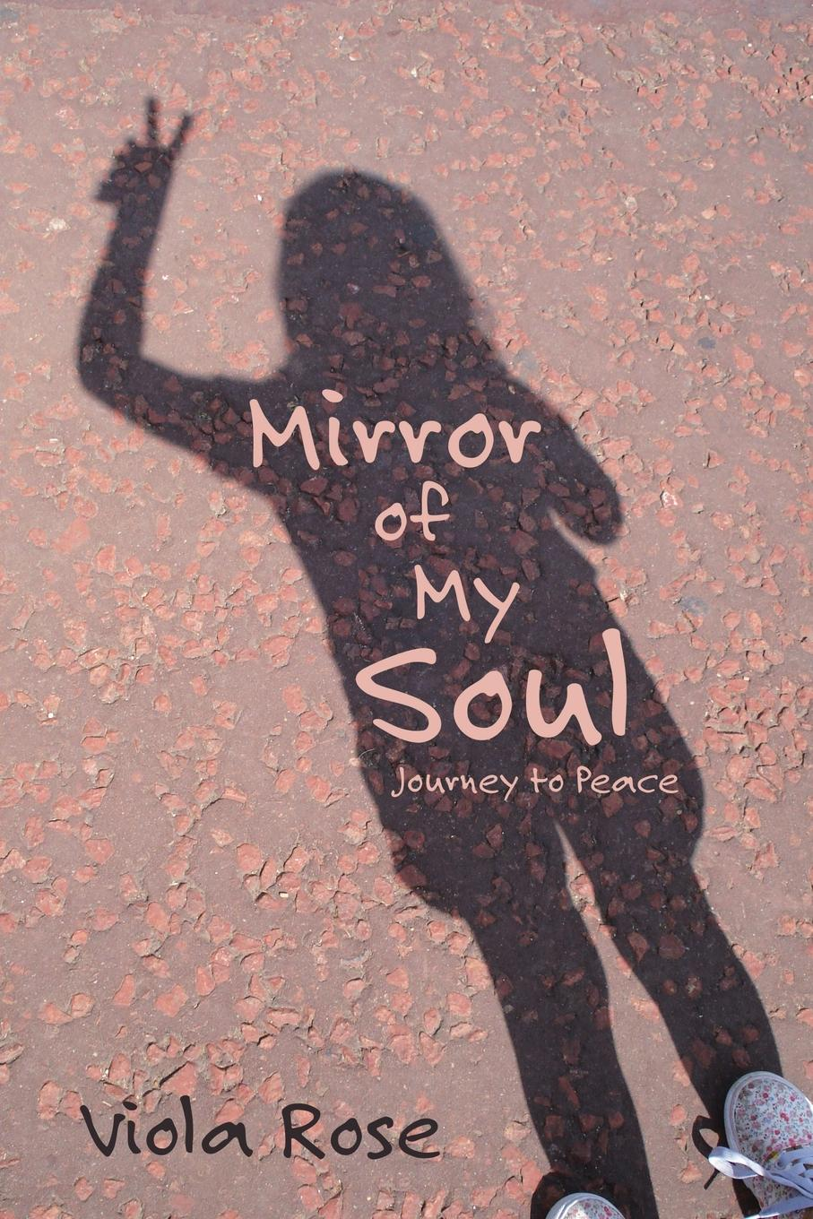 Viola Rose Mirror of My Soul. Journey to Peace janine allis the secrets of my success the story of boost juice juicy bits and all