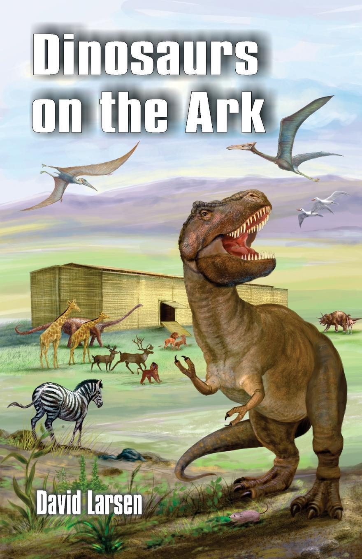 David Larsen Dinosaurs on the Ark