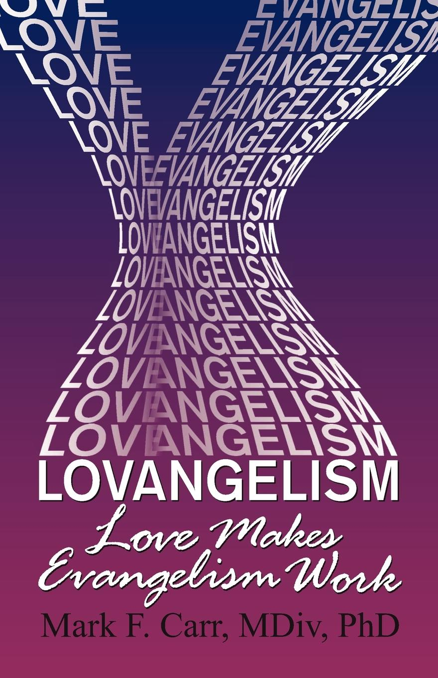 Mark F. Carr Lovangelism. Love Makes Evangelism Work s m salamon the sky calls to us