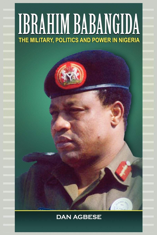 Dan Agbese Ibrahim Babangida. The Military, Power and Politics ed dodge dan s story one man s discovery of his inner health power
