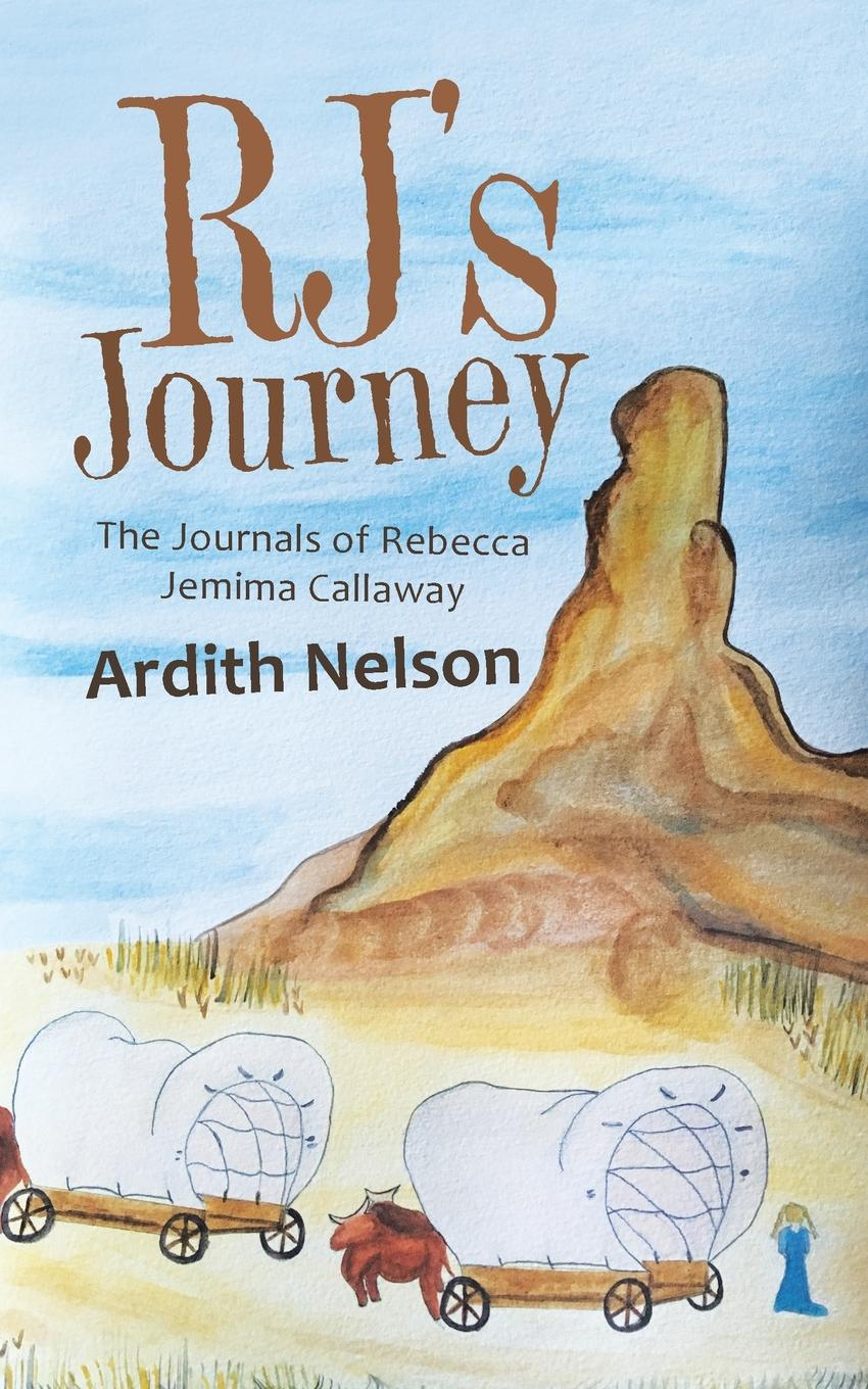 Ardith Nelson Rj.S Journey. The Journals of Rebecca Jemima Callaway francis parkman the oregon trail sketches of prairie and rocky mountain life