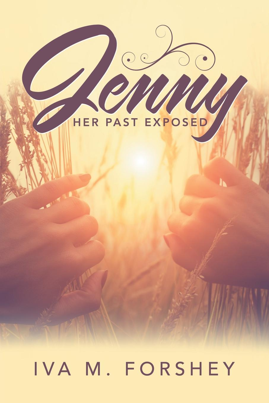 Фото - Iva M. Forshey Jenny. Her Past Exposed diane marsh triumph of her will