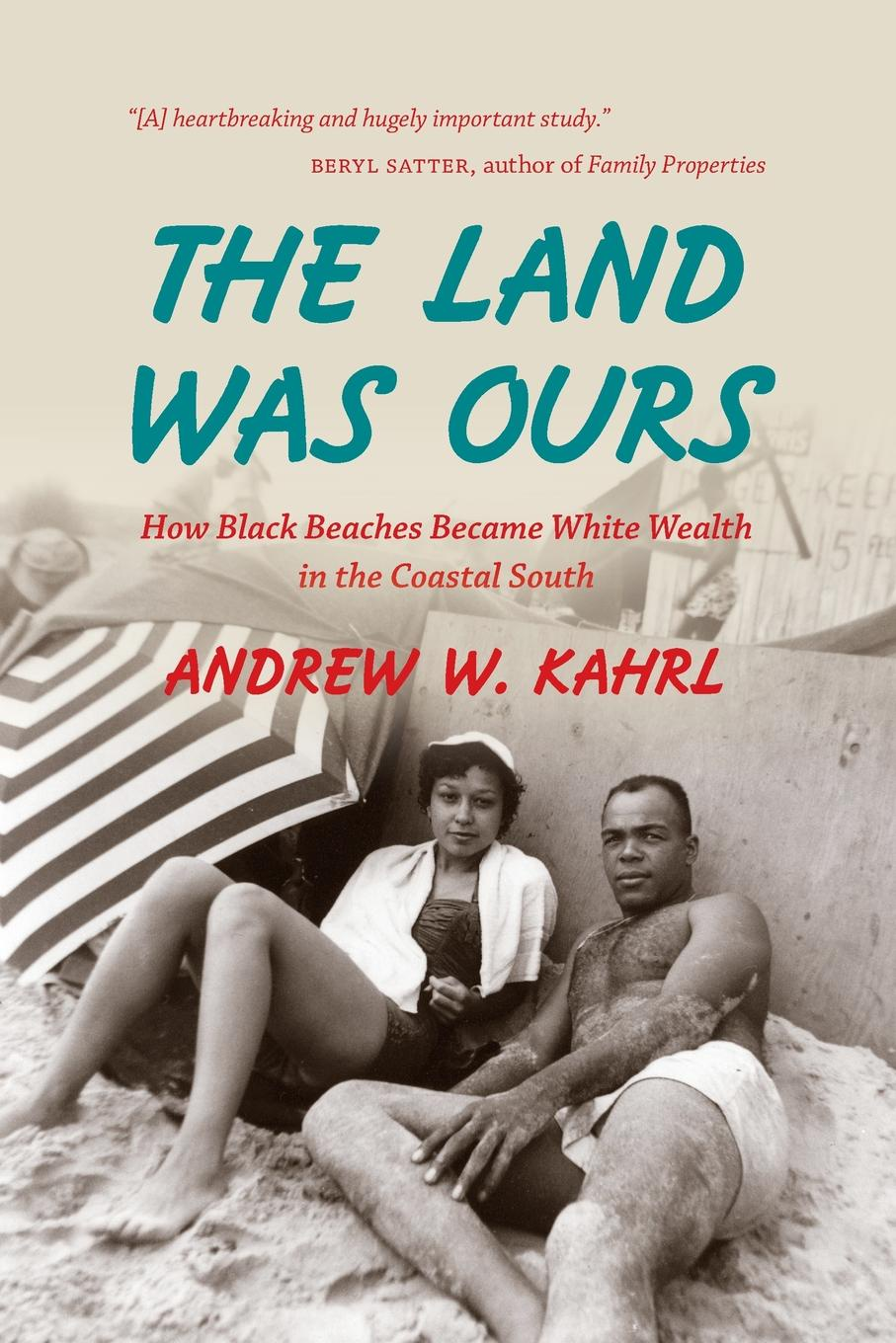 Andrew W. Kahrl The Land Was Ours. How Black Beaches Became White Wealth in the Coastal South in search of our roots how l9 extraordinary african americans reclaimed their past