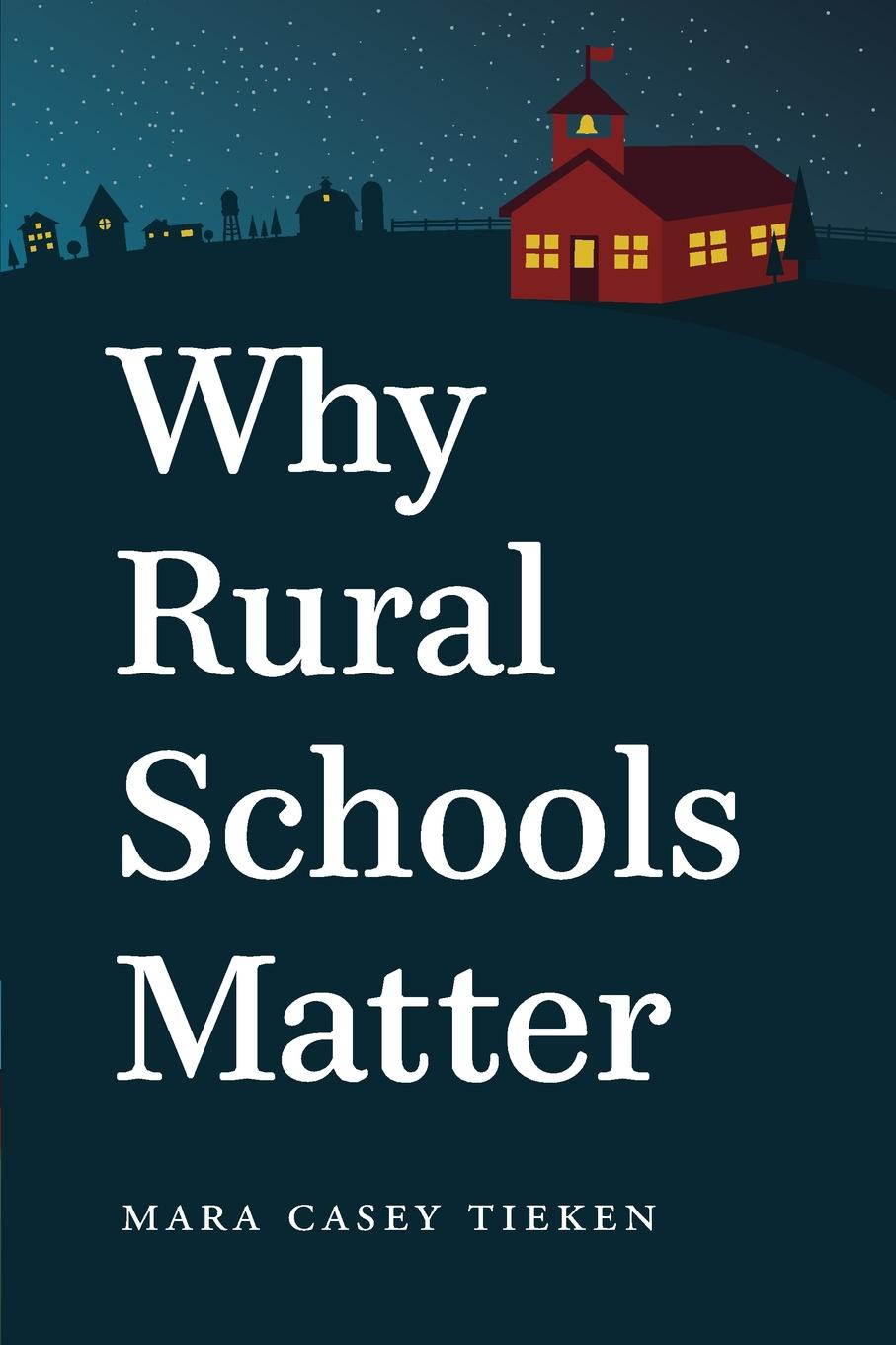 Mara Casey Tieken Why Rural Schools Matter comparison of rural and urban quality of life of bolpur p s