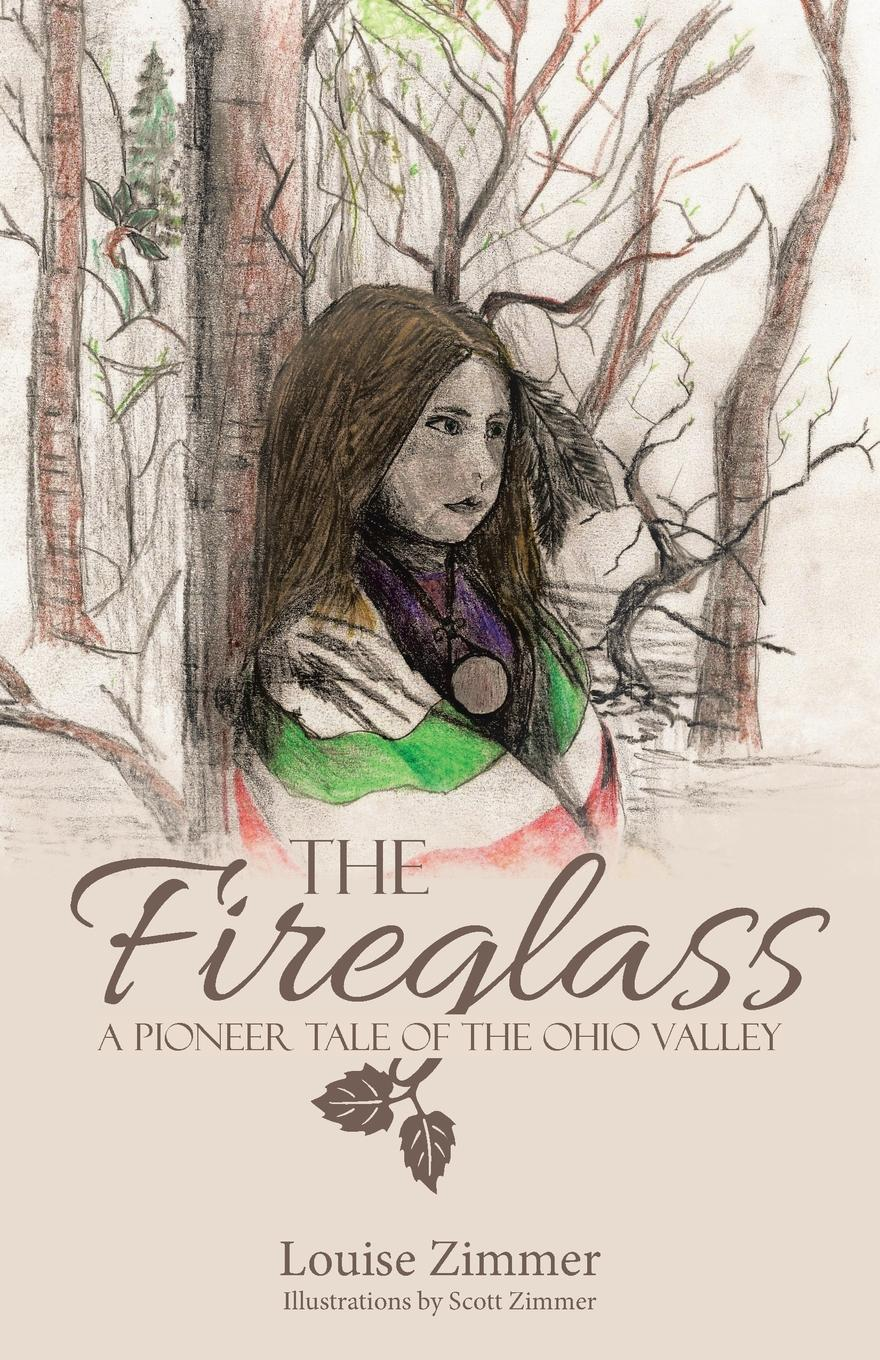 Louise Zimmer The Fireglass. A Pioneer Tale of the Ohio Valley все цены