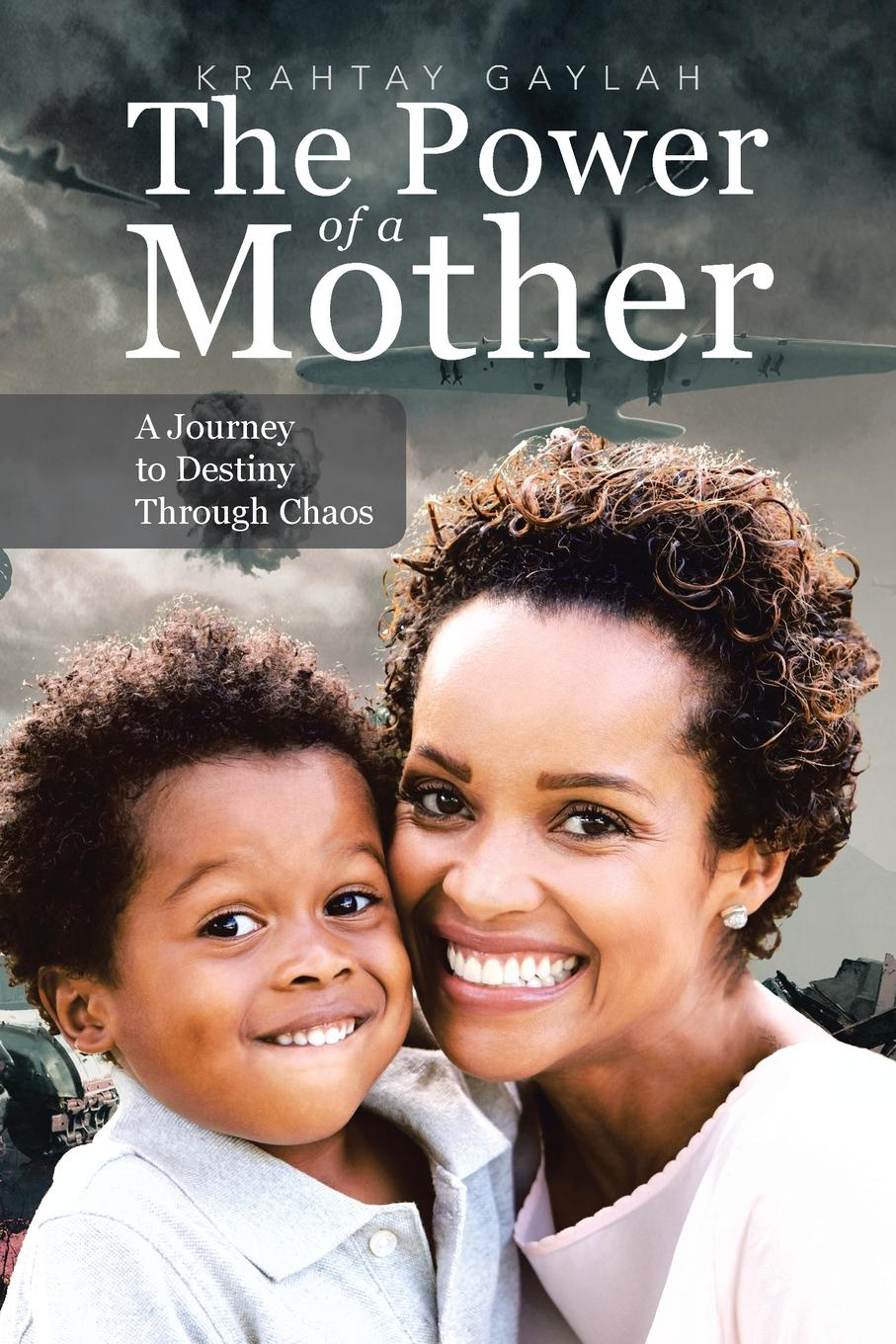 Krahtay Gaylah The Power of a Mother. A Journey to Destiny Through Chaos oxana kalemi mummy come home the true story of a mother kidnapped and torn from her children