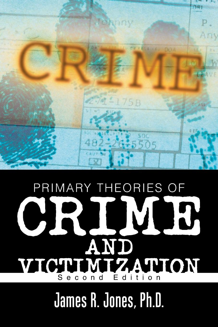 Ph.D. James R. Jones Primary Theories of Crime and Victimization. Second Edition crime and punisment