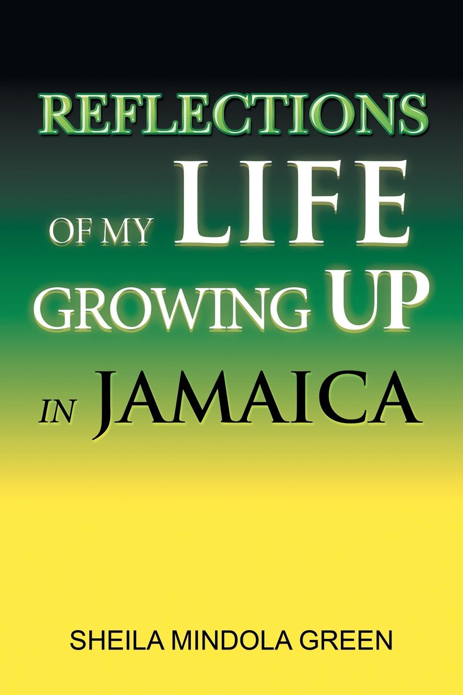 SHEILA MINDOLA GREEN Reflections of My Life Growing Up in Jamaica