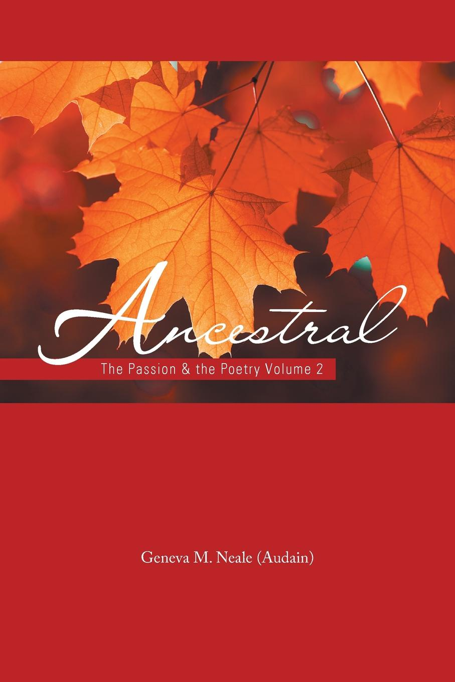 Geneva M. Neale (Audain) Ancestral. The Passion . the Poetry Volume 2