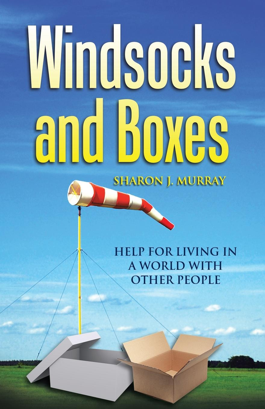 Sharon J. Murray Windsocks and Boxes. Help for Living in a World with Other People недорго, оригинальная цена