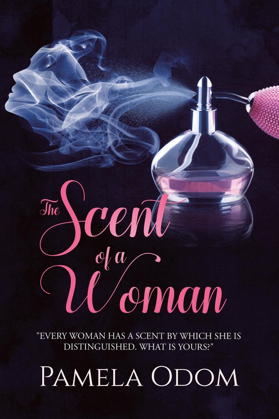 Pamela Odom The Scent of a Woman.